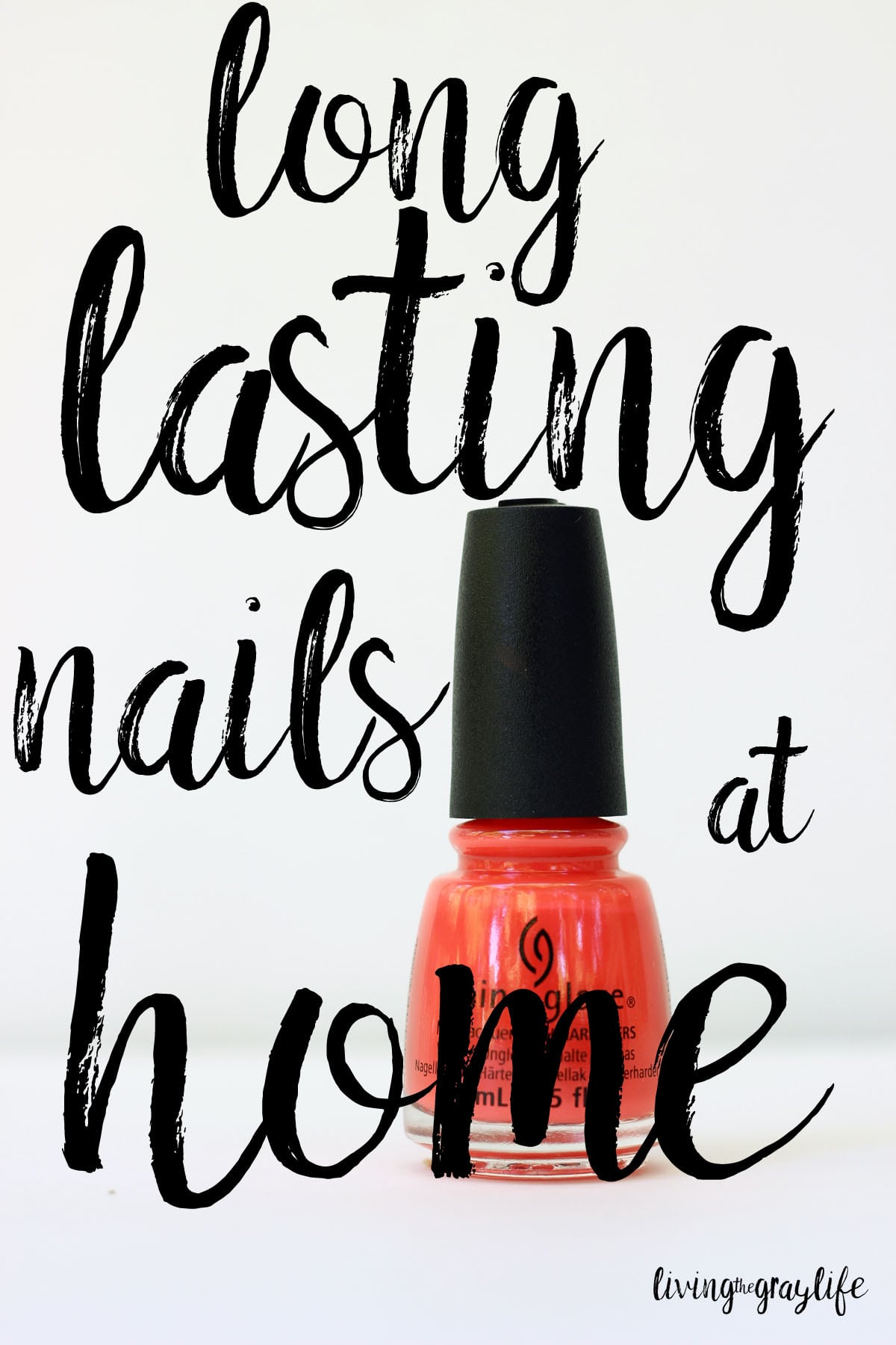 Long Lasting Nails at Home - Living the Gray Life